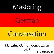 Mastering German Conversation Set 2 (       UNABRIDGED) by Scott Brians Narrated by Annette Brians