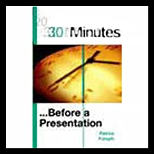 30 Minutes Before a Presentation (Executive Summary) | [Patrick Forsyth]