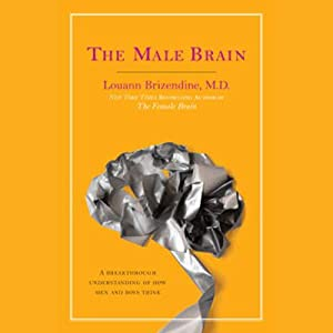 The Male Brain: A Breakthrough Understanding of How Men and Boys Think | [Louann Brizendine]