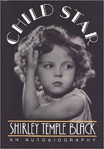 Child Star: An Autobiography written by Shirley Temple Black
