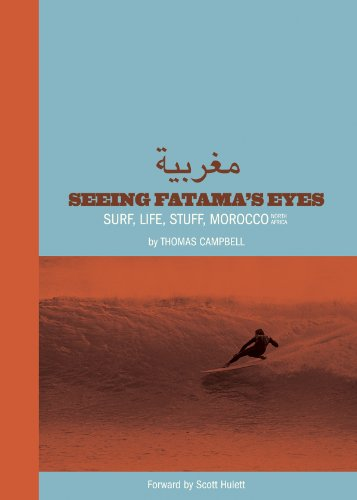 Thomas Campbell: Seeing Fatima's Eyes: Surf, Life, Stuff, Morocco - North Africa