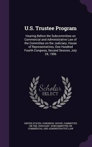 U.S. Trustee Program: Hearing Before the Subcommittee on Commercial and Administrative Law of the Committee on the Judiciary, House of ... Congress, Second Session, July 24, 1996