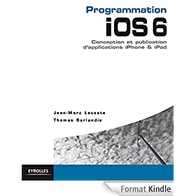 Programmation iOS 6 pour iPhone et iPad: Conception et publication d'applications iPhone et iPad