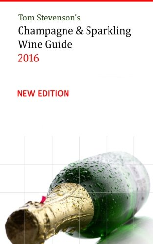 Tom Stevenson's Champagne & Sparkling Wine Guide 2016: Full Colour Softback Edition