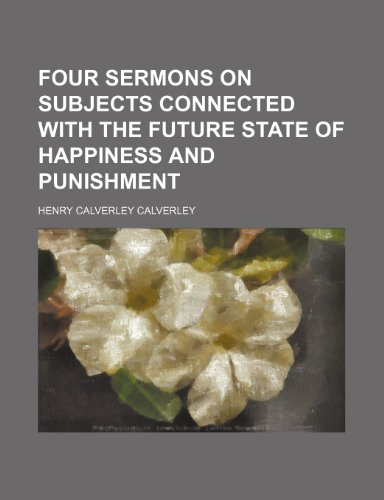 Four Sermons on Subjects Connected With the Future State of Happiness and Punishment
