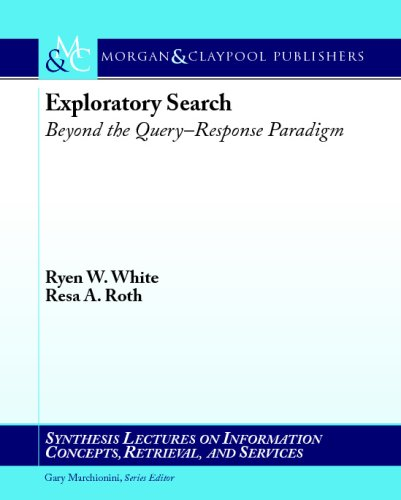 Exploratory Search: Beyond the Query-response Paradigm (Synthesis Lectures on Information Concepts, Retrieval & Services)