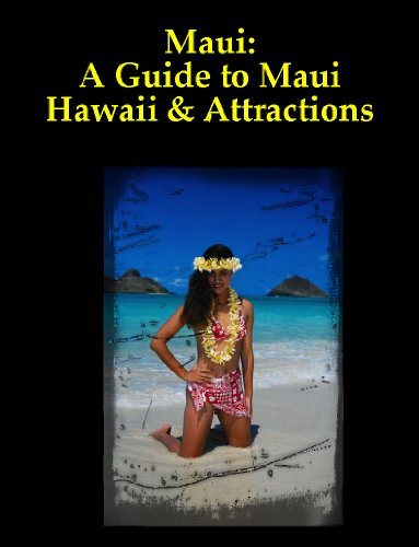 Maui: A Guide to Maui Hawaii - Maui Travel and Maui Tourism Spots, Things to do in Maui, Maui Resorts, Maui Activities, Maui Vacation Packages, Maui Tours ... Attractions, and Taking a Maui Honeymoon