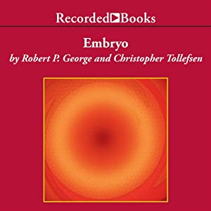 Embryo: A Defense of Human Life | [Robert P. George, Christopher Tollefsen]