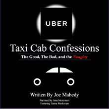 Uber Taxi Cab Confessions: A Collection of Hilarious & Edgy Stories of my Uber Driving Experiences   Livre audio Auteur(s) : Joe Mahedy Narrateur(s) : Joe Mahedy