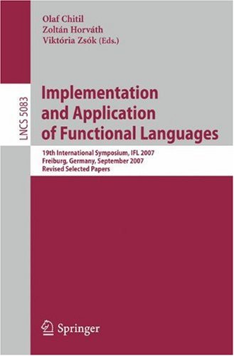 Implementation and Application of Functional Languages, 19 conf., IFL 2007
