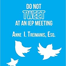Do Not Tweet at an IEP Meeting: And Other Tips and Strategies to Negotiate Special Education Services Audiobook by Anne I. Treimanis Esq. Narrated by Erik Eason