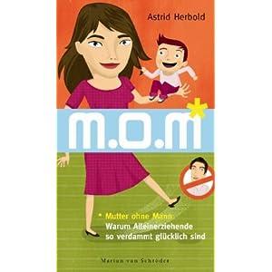 M. o. M. - Mutter ohne Mann: Warum Alleinerziehende so verdammt glücklich sind