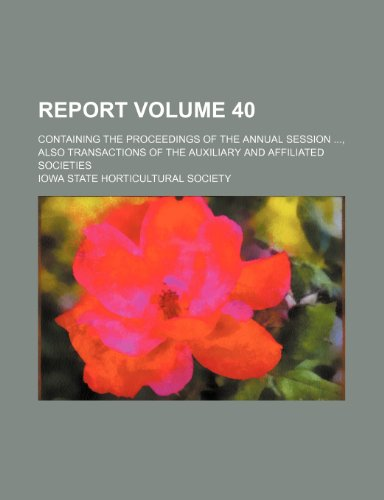 Report; containing the Proceedings of the annual session , also Transactions of the Auxiliary and Affiliated societies Volume 40