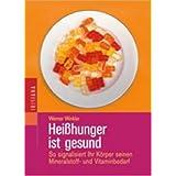 """Hei�hunger ist gesund. So signalisiert der K�rper seinen Mineralstoff- und Vitaminbedarf.von """"Werner Winkler"""""""