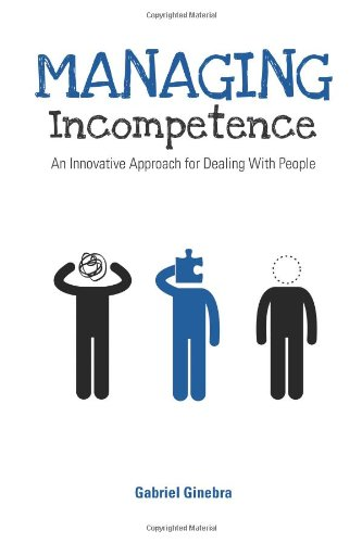 Managing Incompetence: An Innovative Approach for Dealing with People