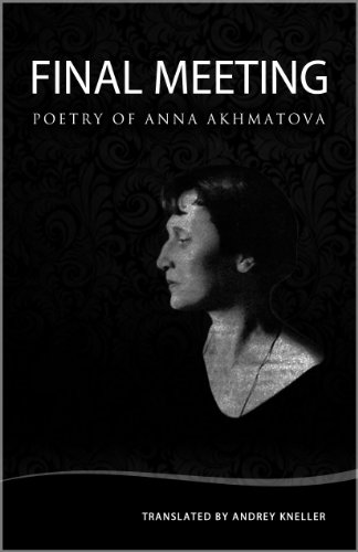 Anna Akhmatova - Final Meeting: Selected Poetry of Anna Akhmatova