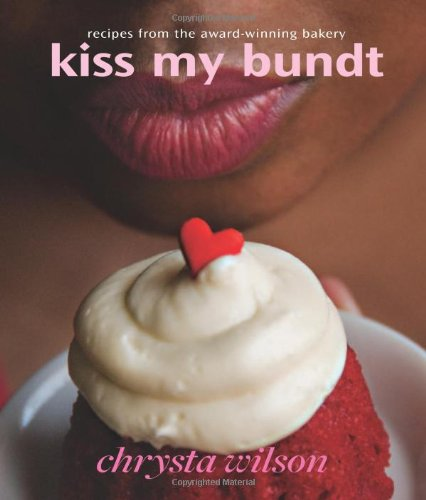 Kiss My Bundt: Recipes from the Award-Winning Bakery