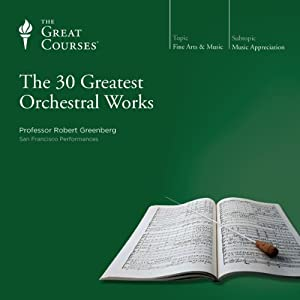 The 30 Greatest Orchestral Works | [ The Great Courses]