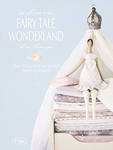 Tilda's Fairy Tale Wonderland: Over 25 beautiful sewing and papercraft projects