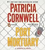 Port Mortuary (A Scarpetta Novel) [Abridged, Audiobook] Publisher: Penguin Audio; Abridged edition