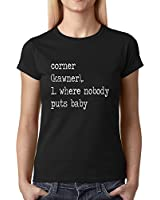 Expression Tees - Corner, Where Nobody Puts Baby Dirty Dancing Womens T-shirt