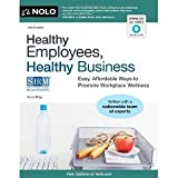 img - for Healthy Employees, Healthy Business: Easy, Affordable Ways to Promote Workplace Wellness [Paperback] [2012] Second Edition Ed. Ilona Bray J.D. book / textbook / text book