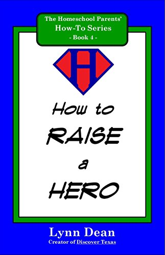How to Raise a Hero (The Homeschool Parents' How-To Series Book 4) (Lynn Dean compare prices)