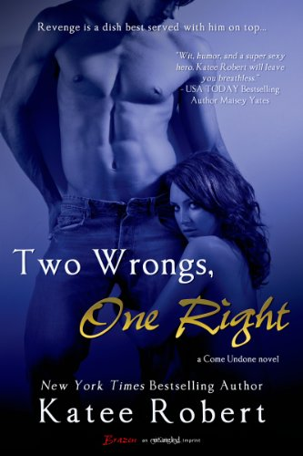 Two Wrongs, One Right (A Come Undone Novel) (Entangled Brazen) by Katee Robert