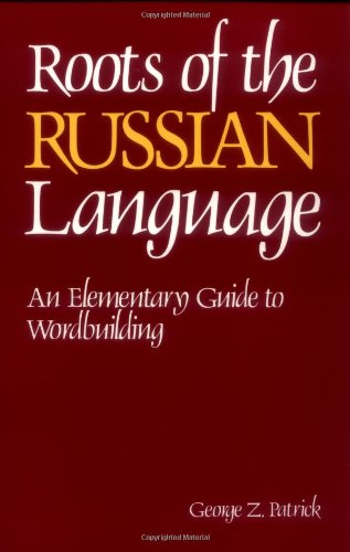 Roots of the Russian Language: An Elementary Guide to Wordbuilding (NTC Russian Series) (English and Russian Edition): George Z. Patrick: 9780844242675: Amazon.com: Books