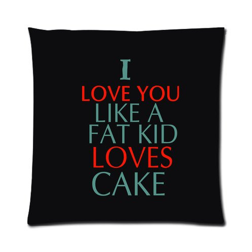 Popular Saying Amp Quotes Pillowcase Funny Quotes Theme I Love You Like A Fat Kid Loves Cake