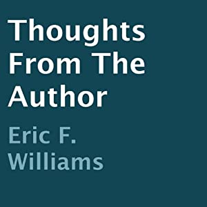 Thoughts from the Author | [Eric F. Williams]