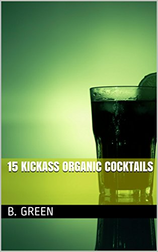 15 Kickass Organic Cocktails by B. Green