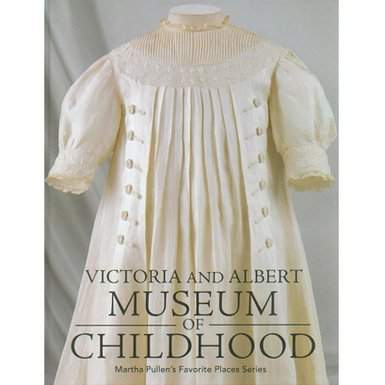 V&A Museum of Childhood: Martha Pullen's Favorite Places Series