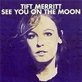 echange, troc Tift Merritt - See You On The Moon