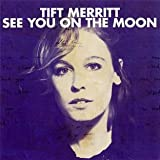See You On The Moonby Tift Merritt