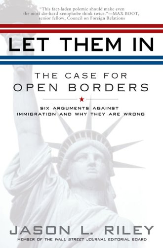 Let Them In: The Case for Open Borders: Jason L. Riley: 9781592404315: Amazon.com: Books