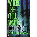 Where the Chill Waits ~ T. Chris Martindale