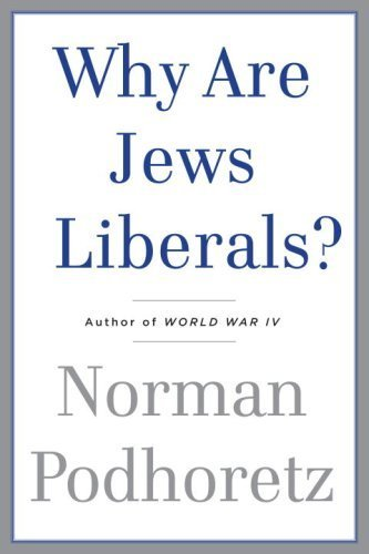 Why Are Jews Liberals? by Podhoretz, Norman. (Doubleday,2009) [Hardcover], aa