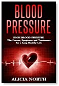 Blood Pressure High Blood Pressure: its causes, symptoms and treatments for a long, healthy life