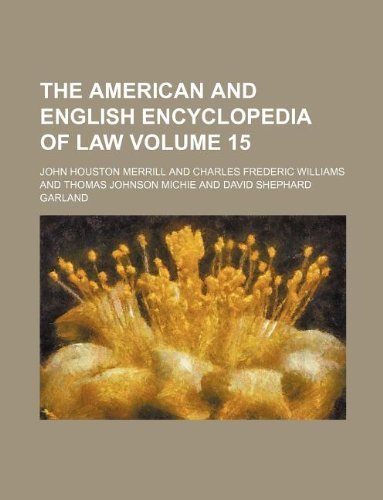 The American and English encyclopedia of law Volume 15