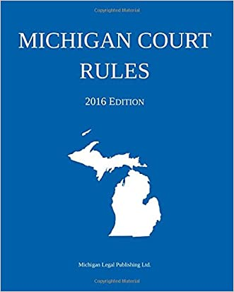Michigan Court Rules; 2016 Edition