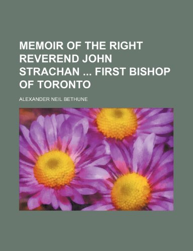 Memoir of the Right Reverend John Strachan  first Bishop of Toronto