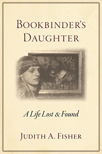 Bookbinder's Daughter: A Life Lost and Found, Judith A. Fisher