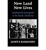 img - for [ New Land, New Lives: Scandinavian Immigrants to the Pacific Northwest[ NEW LAND, NEW LIVES: SCANDINAVIAN IMMIGRANTS TO THE PACIFIC NORTHWEST ] By Rasmussen, Janet E. ( Author )Jun-01-1998 Paperback book / textbook / text book