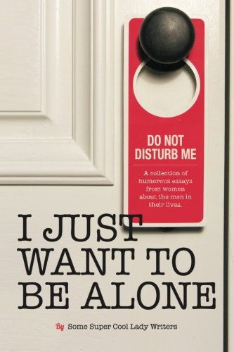 I Just Want to Be Alone: Volume 2 (I Just Want to Pee Alone)
