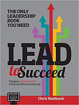 Lead To Succeed: The Only Leadership Book You Need