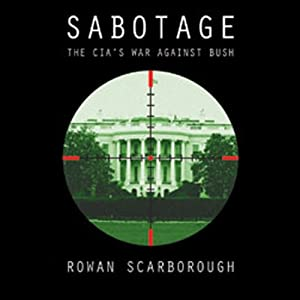 Sabotage: America's Enemies within the CIA | [Rowan Scarborough]