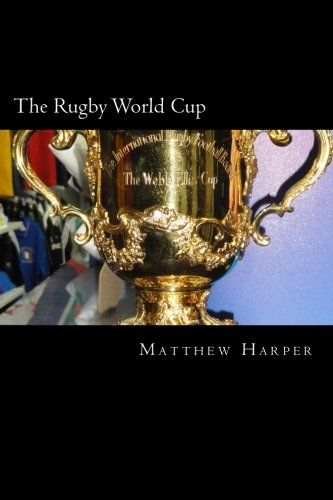 The Rugby World Cup: Amazing Facts, Awesome Trivia, Cool Pictures & Fun Quiz for Kids - The BEST Book Strategy That Helps Guide Children to Learn ... Imagination! (History of Sport) (Volume 49)