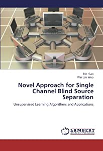 Novel Approach for Single Channel Blind Source Separation: Unsupervised Learning Algorithms and Applications Bin Gao and Wai Lok Woo