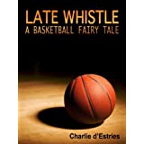 Late Whistle, A Basketball Fairy Tale